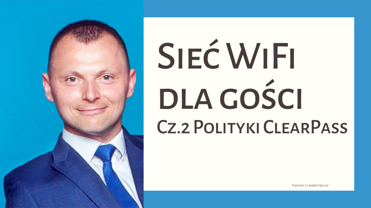 Siec WiFi dla Gości – cz.2 Polityki Clearpass